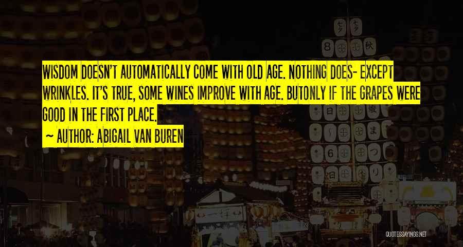 Wisdom Wrinkles Quotes By Abigail Van Buren