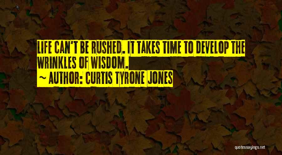 Wisdom Wrinkles Quotes By Curtis Tyrone Jones