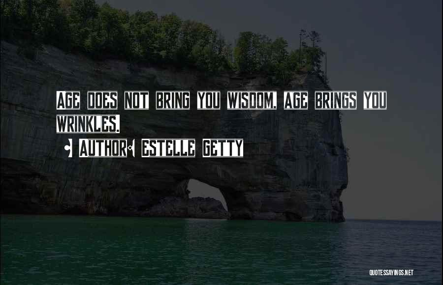 Wisdom Wrinkles Quotes By Estelle Getty