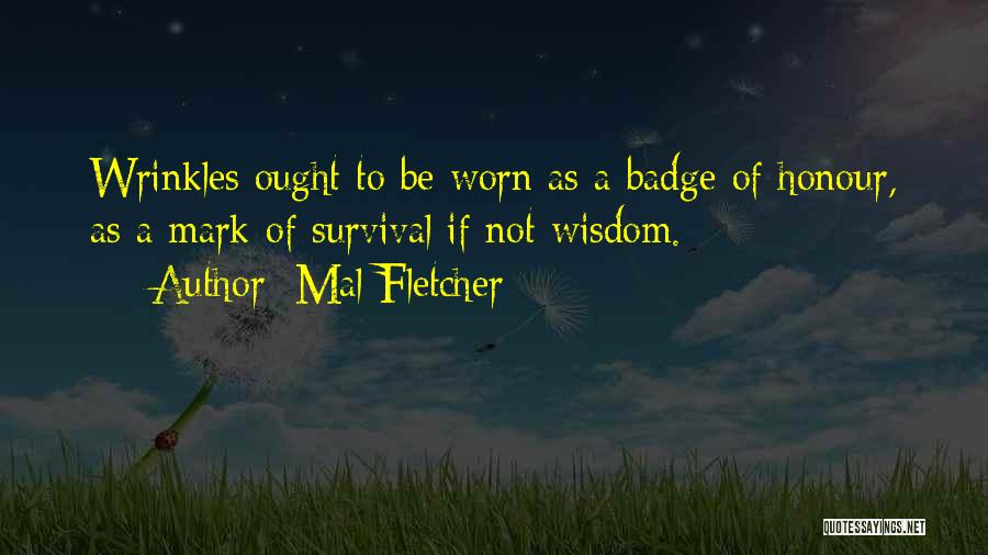 Wisdom Wrinkles Quotes By Mal Fletcher