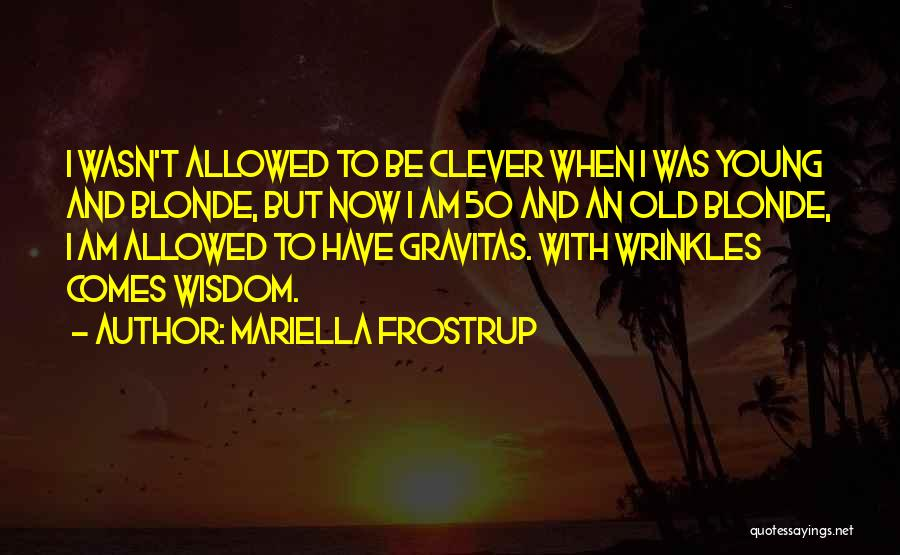 Wisdom Wrinkles Quotes By Mariella Frostrup