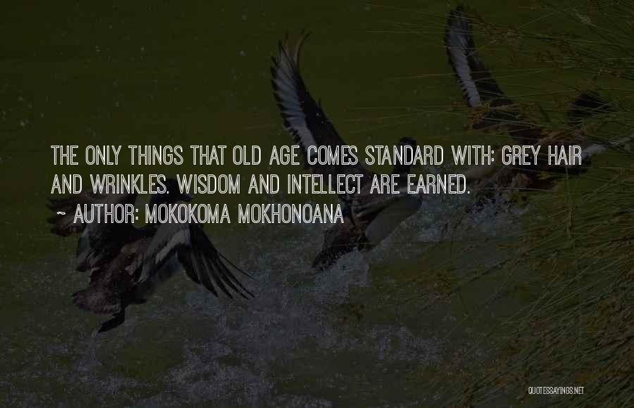 Wisdom Wrinkles Quotes By Mokokoma Mokhonoana