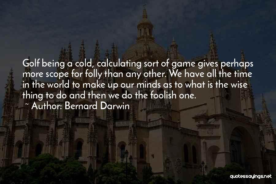 Wise And Otherwise Game Quotes By Bernard Darwin