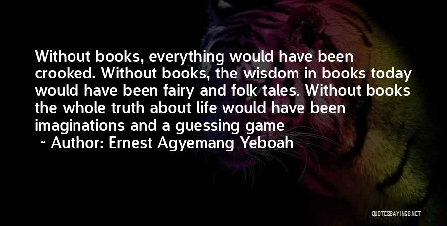 Wise And Otherwise Game Quotes By Ernest Agyemang Yeboah