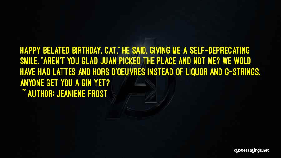 Wish Belated Birthday Quotes By Jeaniene Frost