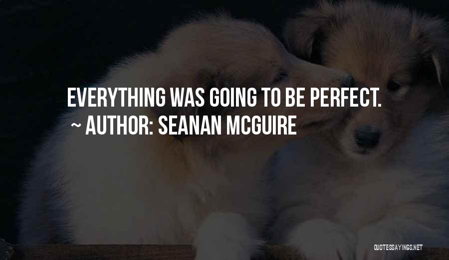 Wish Everything Was Perfect Quotes By Seanan McGuire