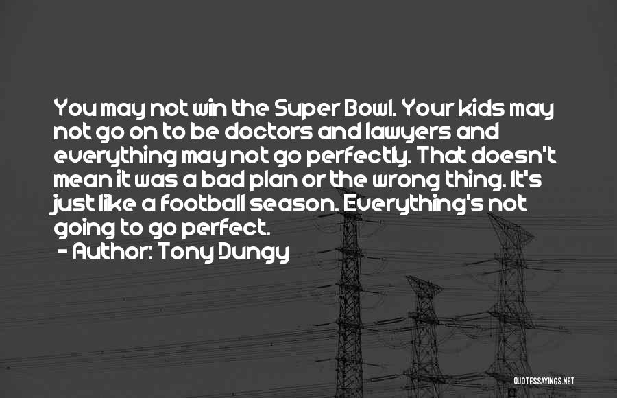 Wish Everything Was Perfect Quotes By Tony Dungy