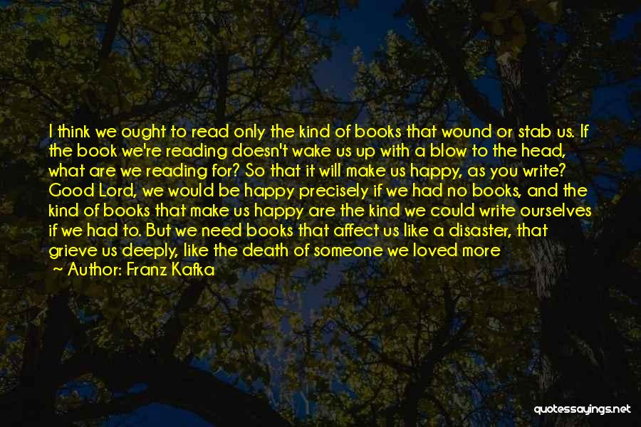 Wish I Could Make Everyone Happy Quotes By Franz Kafka