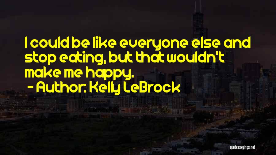 Wish I Could Make Everyone Happy Quotes By Kelly LeBrock