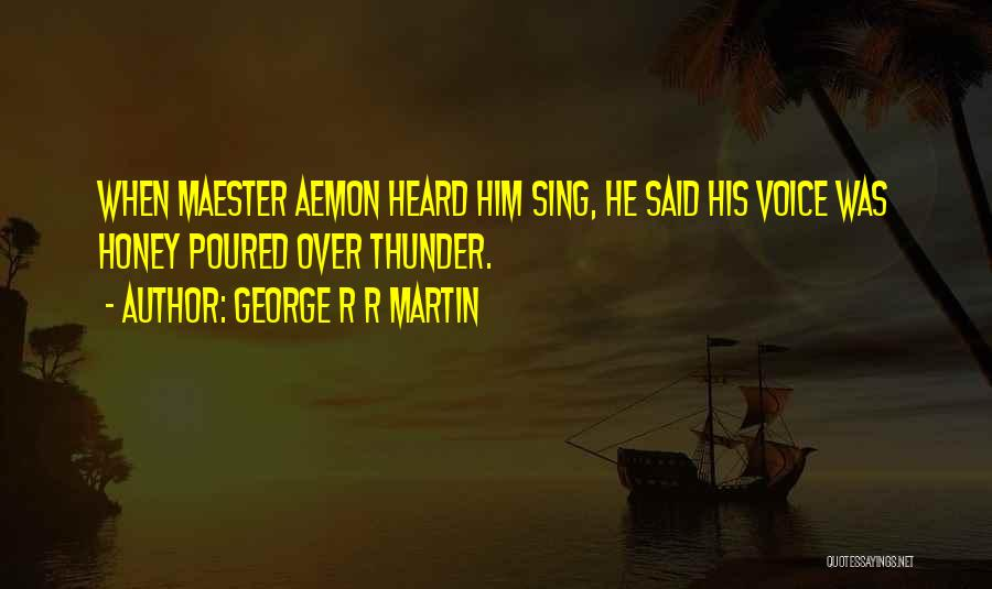 Wish I Could Sing Quotes By George R R Martin