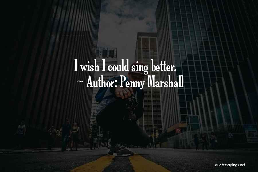 Wish I Could Sing Quotes By Penny Marshall