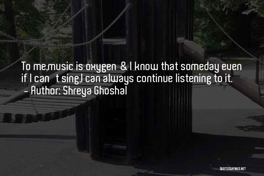 Wish I Could Sing Quotes By Shreya Ghoshal