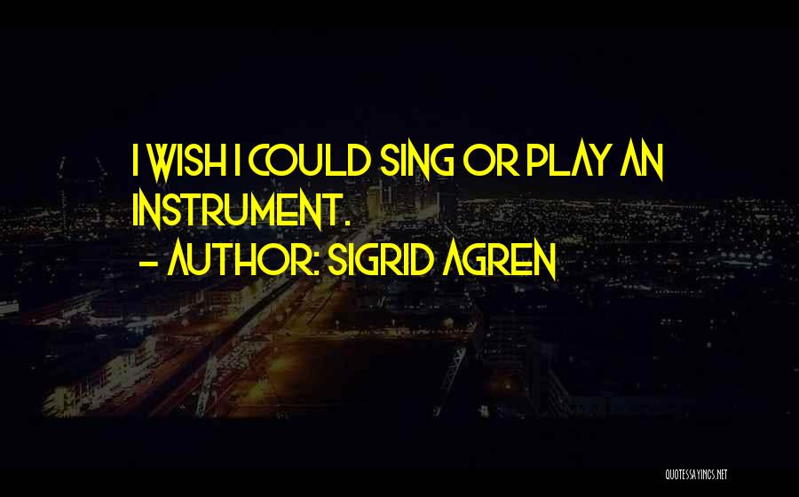 Wish I Could Sing Quotes By Sigrid Agren