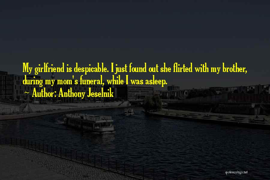 Wish I Had A Girlfriend Quotes By Anthony Jeselnik
