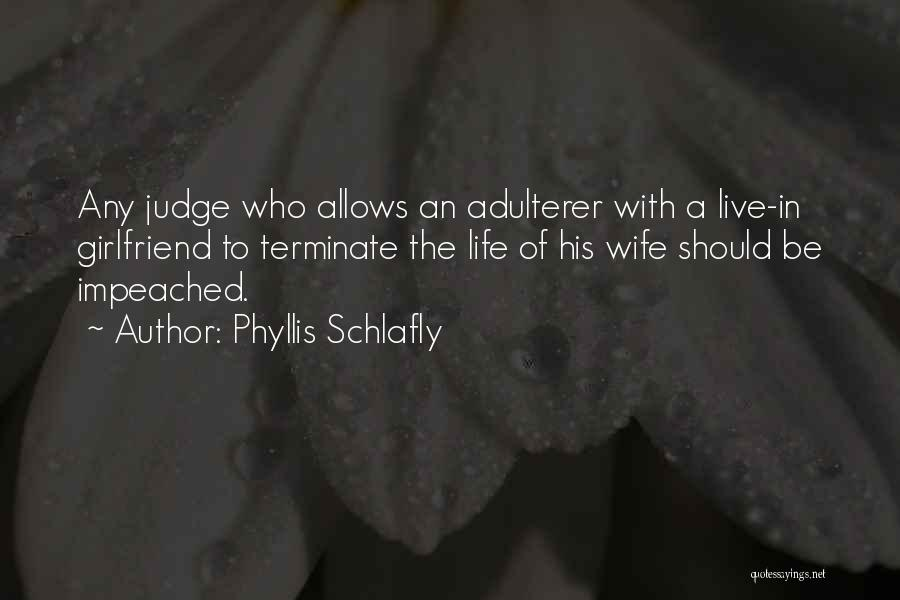 Wish I Had A Girlfriend Quotes By Phyllis Schlafly