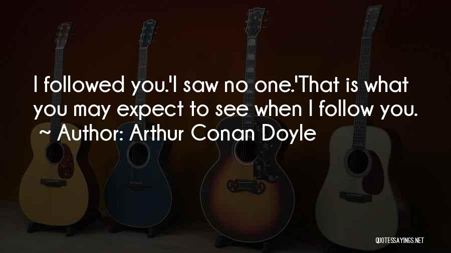 Wish To See You Soon Quotes By Arthur Conan Doyle