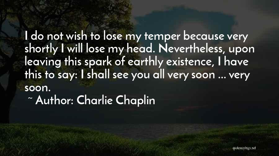 Wish To See You Soon Quotes By Charlie Chaplin