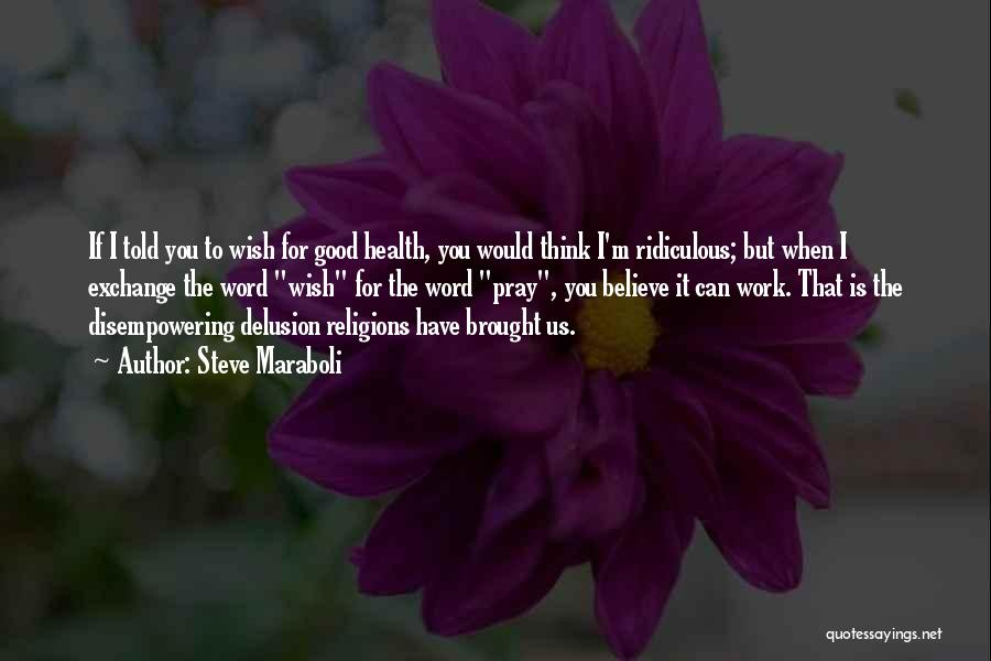 Wish You Good Health Quotes By Steve Maraboli