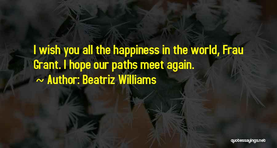 Wish You Nothing But Happiness Quotes By Beatriz Williams