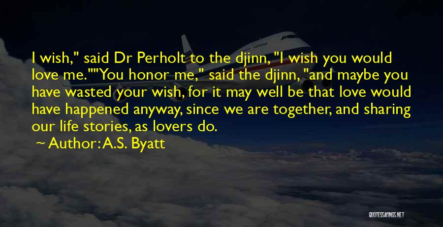 Wish You Well Quotes By A.S. Byatt