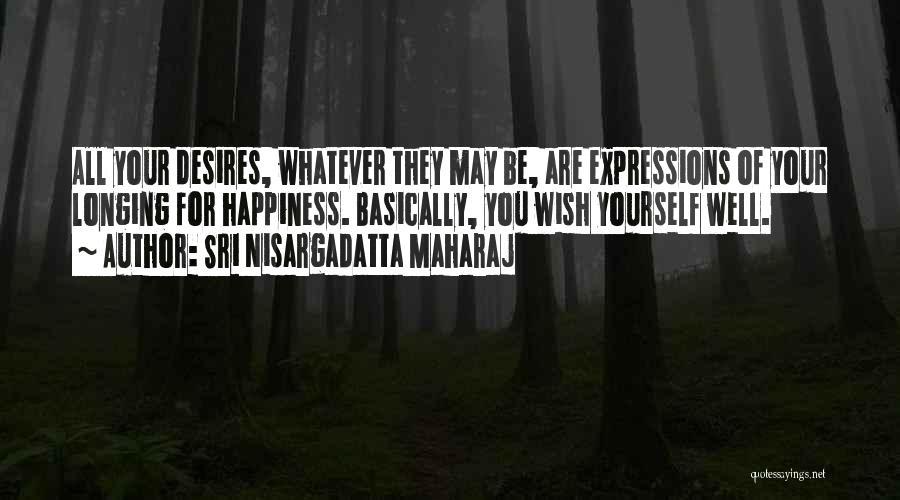 Wish You Well Quotes By Sri Nisargadatta Maharaj
