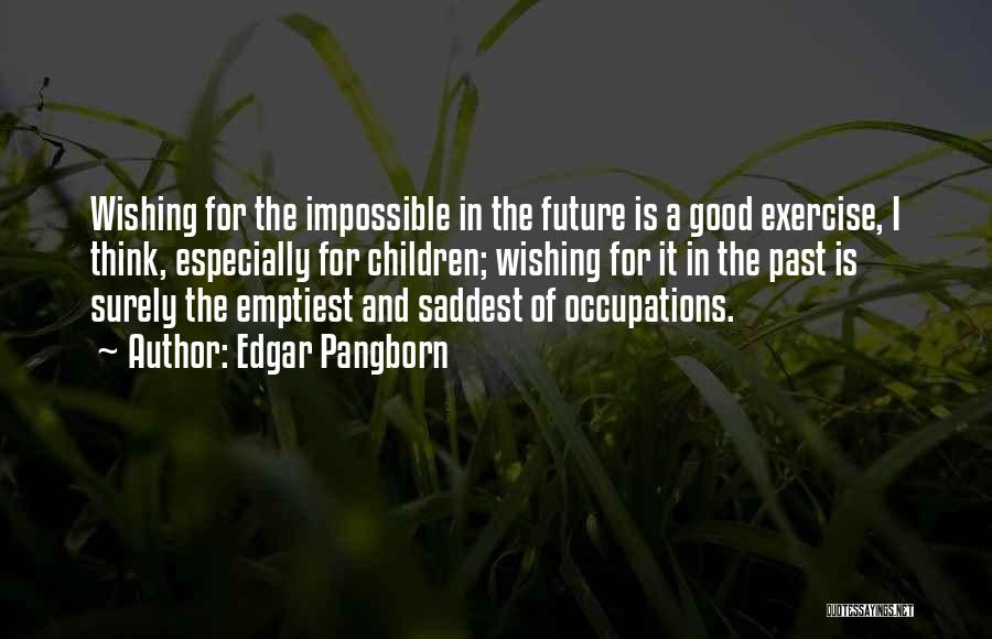 Wishing All The Best For Future Quotes By Edgar Pangborn