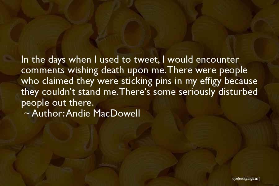 Wishing Death On Someone Quotes By Andie MacDowell