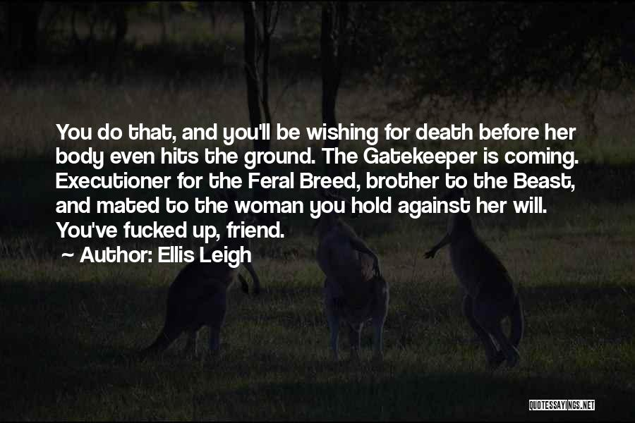 Wishing Death On Someone Quotes By Ellis Leigh