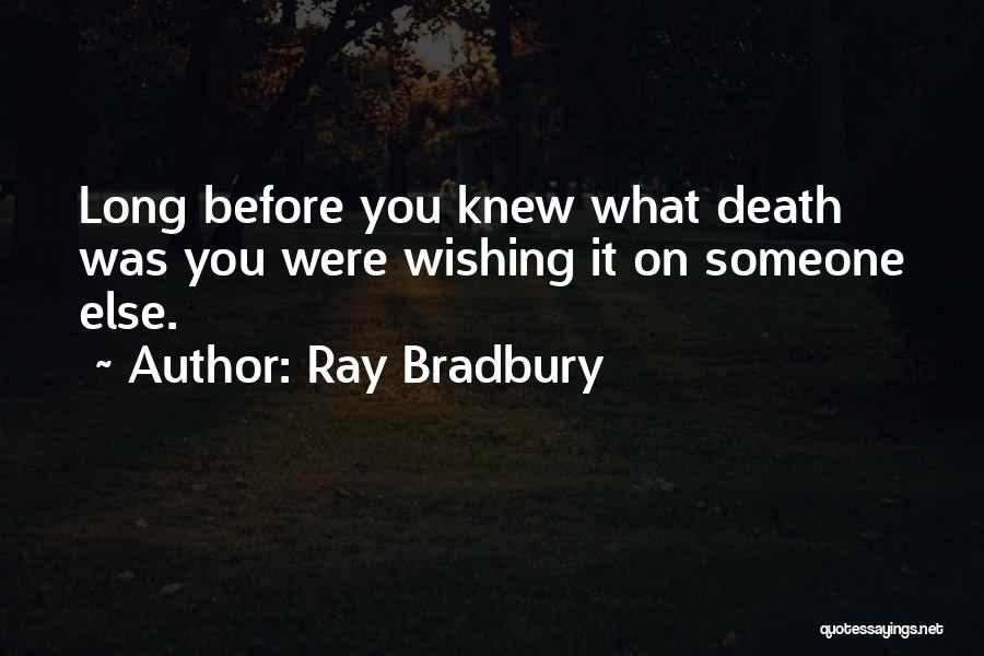 Wishing Death On Someone Quotes By Ray Bradbury