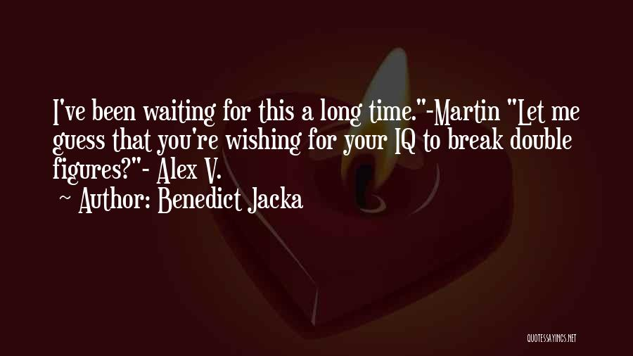 Wishing For More Time Quotes By Benedict Jacka