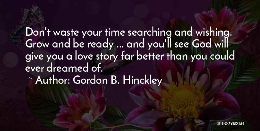 Wishing For More Time Quotes By Gordon B. Hinckley