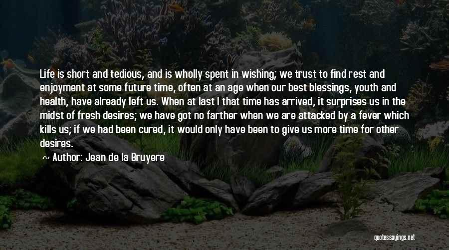 Wishing For More Time Quotes By Jean De La Bruyere