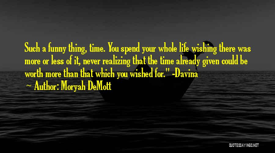Wishing For More Time Quotes By Moryah DeMott