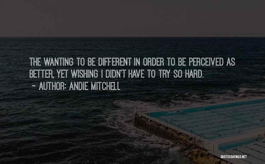 Wishing Things Were Better Quotes By Andie Mitchell