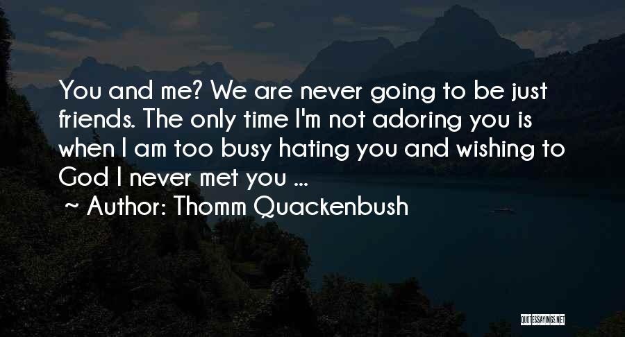 Wishing You Never Met Someone Quotes By Thomm Quackenbush