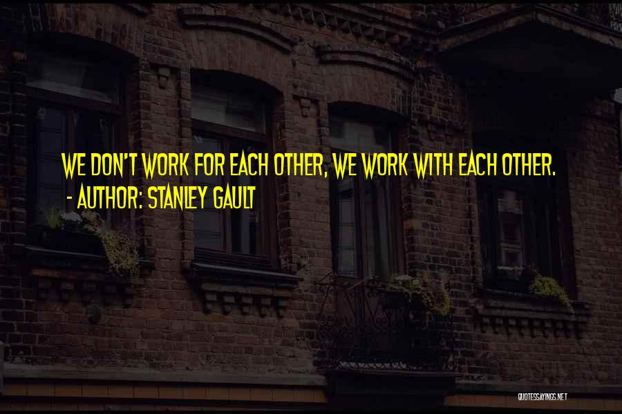 With Each Other Quotes By Stanley Gault