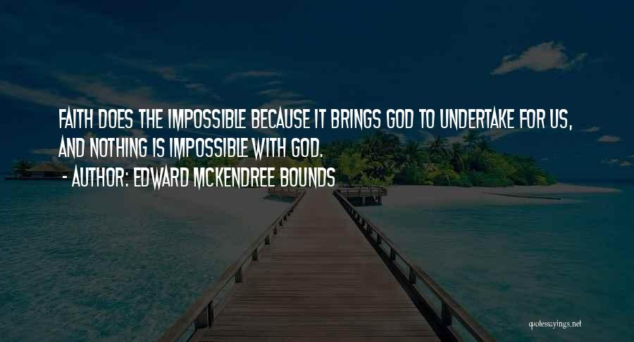 With God Nothing Is Impossible Quotes By Edward McKendree Bounds