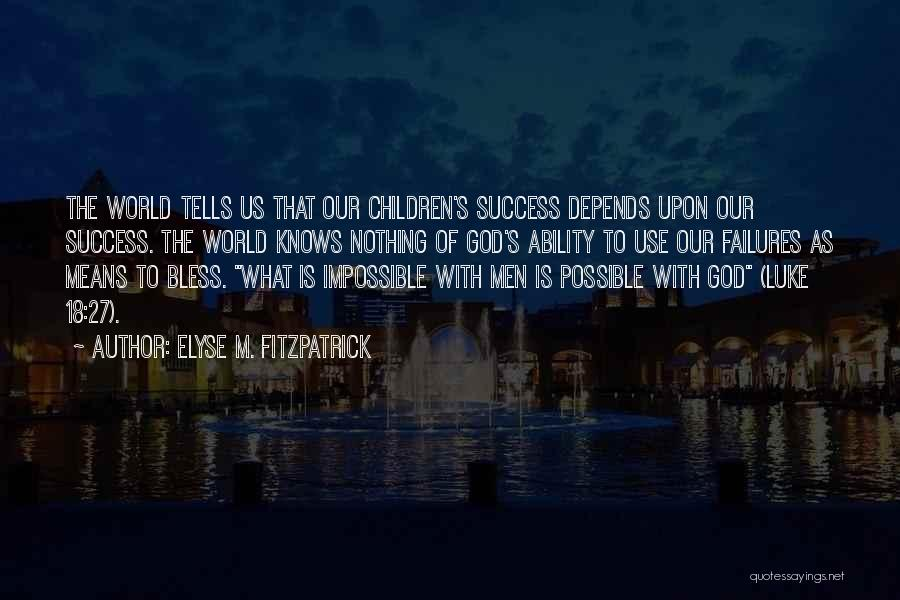 With God Nothing Is Impossible Quotes By Elyse M. Fitzpatrick
