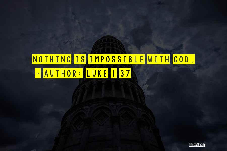 With God Nothing Is Impossible Quotes By Luke 1 37