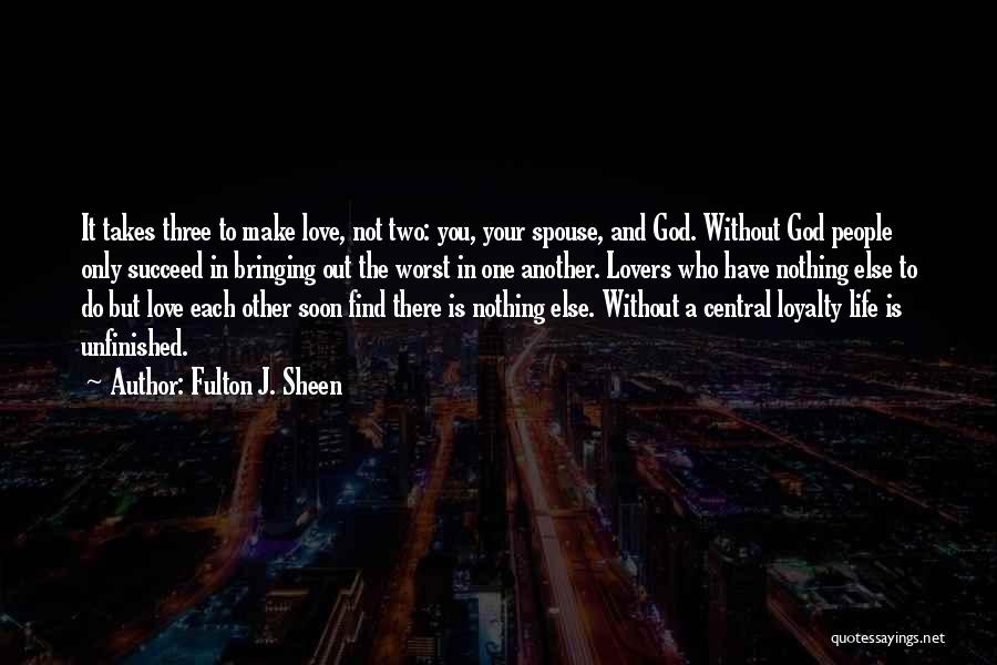 Without Love You Have Nothing Quotes By Fulton J. Sheen