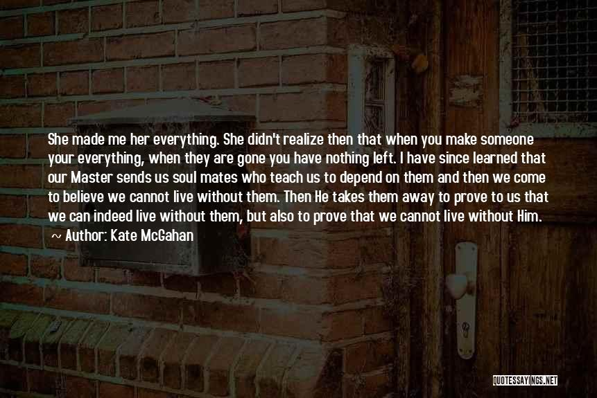Without Love You Have Nothing Quotes By Kate McGahan