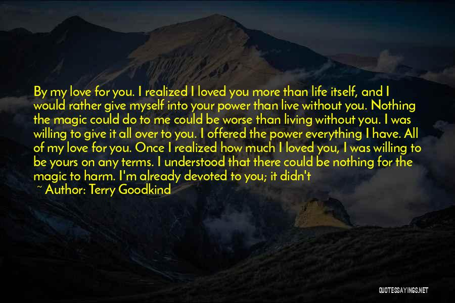 Without Love You Have Nothing Quotes By Terry Goodkind