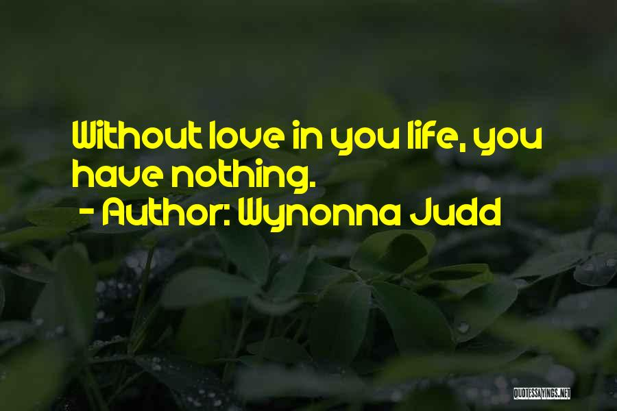 Without Love You Have Nothing Quotes By Wynonna Judd