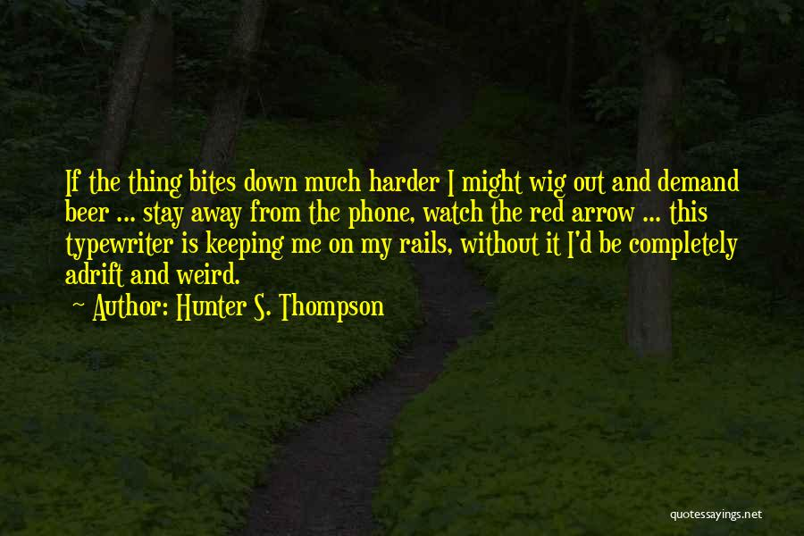 Without My Phone Quotes By Hunter S. Thompson