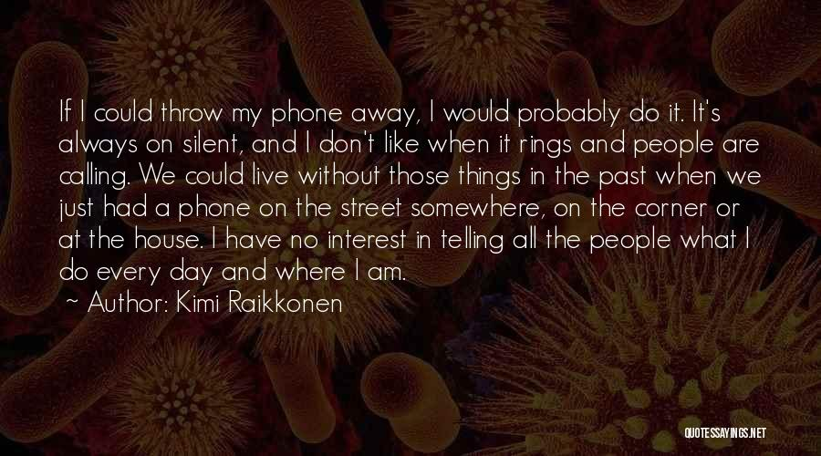 Without My Phone Quotes By Kimi Raikkonen