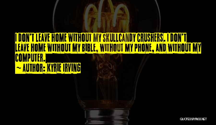 Without My Phone Quotes By Kyrie Irving