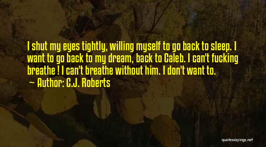 Without Sleep Quotes By C.J. Roberts