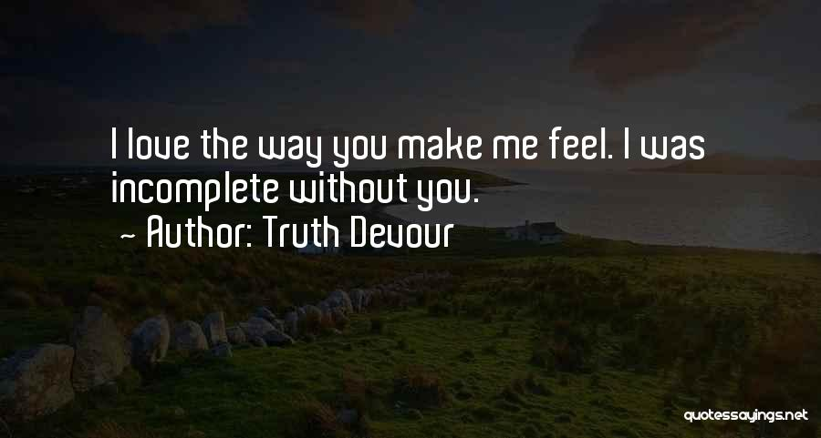 Without You I Feel Incomplete Quotes By Truth Devour