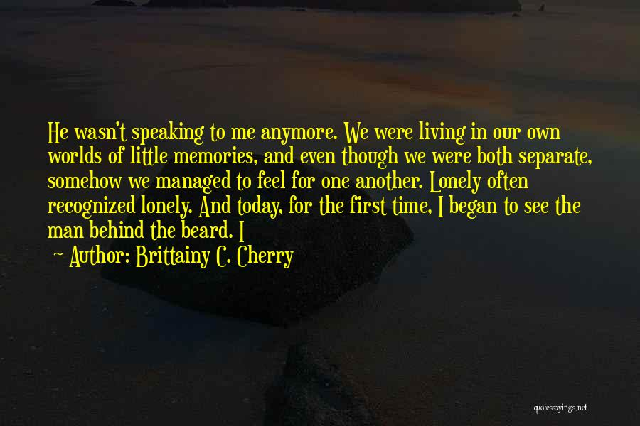 Without You I Feel Lonely Quotes By Brittainy C. Cherry