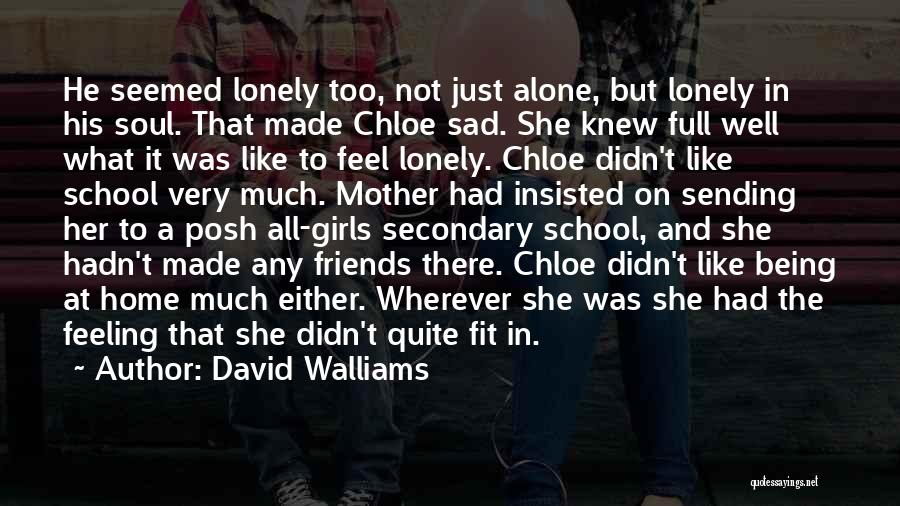 Without You I Feel Lonely Quotes By David Walliams